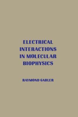 Electrical Interactions in Molecular Biophysics Raymond Gabler