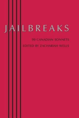 Jailbreaks: 99 Canadian Sonnets Zachariah Wells