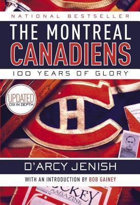 Montreal Canadiens: 100 Years of Glory D. Jenish