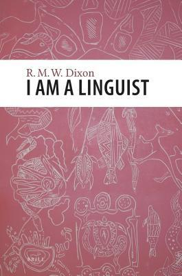 I Am a Linguist: With a Foreword  by  Peter Matthews by Robert M.W. Dixon
