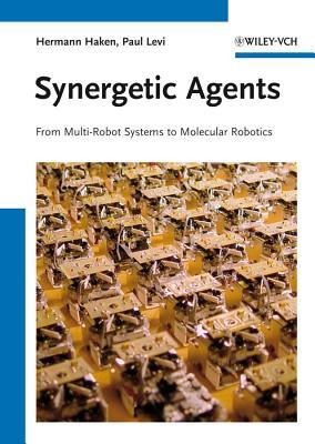 Synergetic Agents: From Multi-Robot Systems to Molecular Robotics Hermann Haken