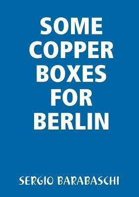 Some Copper Boxes for Berlin  by  Sergio Barabaschi