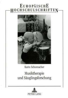 Musiktherapie Und Sauglingsforschung: Zusammenspiel. Einschatzung Der Beziehungsqualitat Am Beispiel Des Instrumentalen Ausdrucks Eines Autistischen K Karin Schumacher
