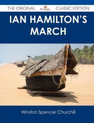 Ian Hamiltons March - The Original Classic Edition Winston S. Churchill