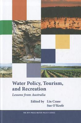 Water Policy, Tourism, and Recreation: Lessons from Australia  by  Lin Crase