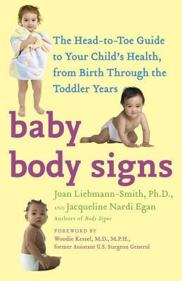 Baby Body Signs: The Head-To-Toe Guide to Your Childs Health, from Birth Through the Toddler Years  by  Joan Liebmann-Smith