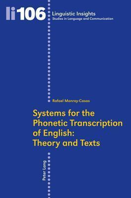 Systems for the Phonetic Transcription of English: Theory and Texts: In Collaboration with Inmaculada Arboleda  by  Rafael Monroy-Casas