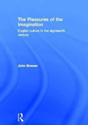 Pleasures of the Imagination: English Culture in the Eighteenth Century John Brewer