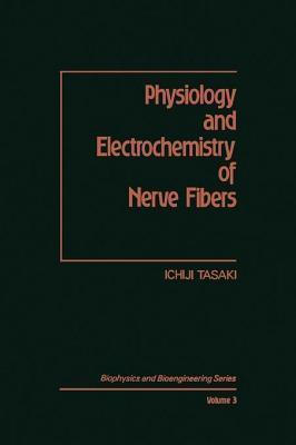 Physiology and Electrochemistry of Nerve Fibers Ichiji Tasaki