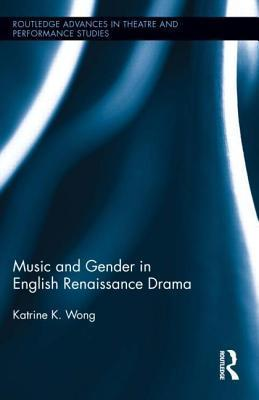Music and Gender in English Renaissance Drama Katrine K. Wong