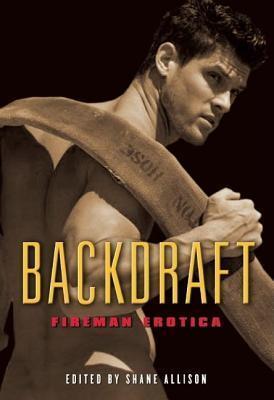 Backdraft Fireman Erotica  by  Shane Allison