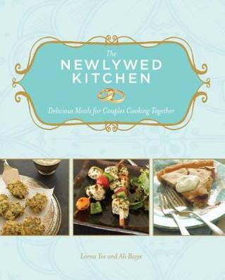 Newlywed Kitchen, The: Delicious Meals for Couples Cooking Together  by  Lorna Yee