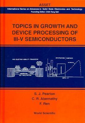 Topics in Growth and Device Processing of III-V Semiconductors  by  Stephen Pearton