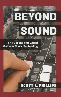 Beyond Sound: The College and Career Guide in Music Technology Scott L. Phillips