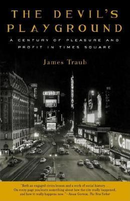 Devils Playground: A Century of Pleasure and Profit in Times Square  by  James Traub