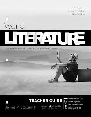 World Literature-Teacher: Cultural Influences of Early to Contemporary Voices  by  James P. Stobaugh