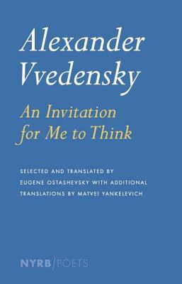 Alexander Vvedensky: An Invitation for Me to Think  by  Александр Введенский