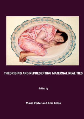 Theorising and Representing Maternal Realities  by  Marie Porter