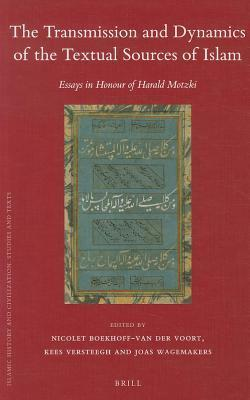 Transmission and Dynamics of the Textual Sources of Islam: Essays in Honour of Harald Motzki Joas Wagemakers