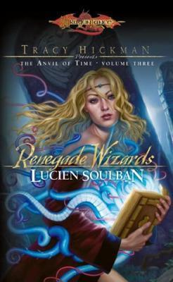 Renegade Wizards: Tracy Hickman Presents the Anvil of Time Lucien Soulban