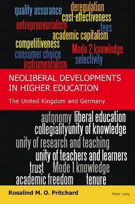 Neoliberal Developments in Higher Education: The United Kingdom and Germany  by  Rosalind M Pritchard