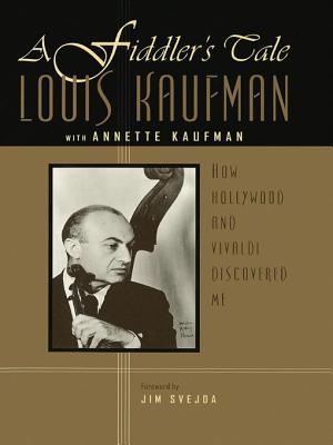 Fiddlers Tale: How Hollywood and Vivaldi Discovered Me  by  Louis Kaufman