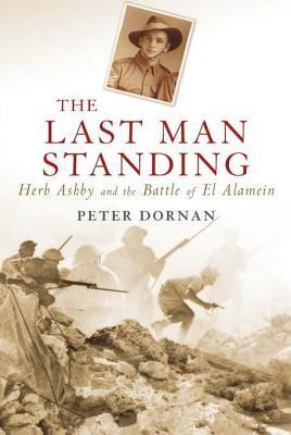 Last Man Standing: Herb Ashby and the Battle of El Alamein Peter Dornan