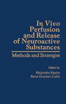 In Vivo Perfusion and Release of Neroactive Substances: Methods and Strategies  by  Alejandro Bayón