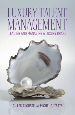 Luxury Talent Management: Leading and Managing a Luxury Brand Gilles Auguste