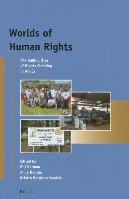 Worlds of Human Rights: The Ambiguities of Rights Claiming in Africa  by  Bill Derman