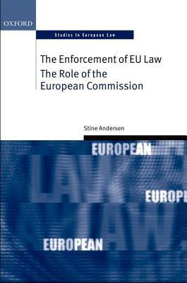 Enforcement of Eu Law: The Role of the European Commission  by  Stine Andersen