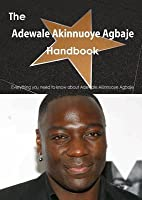 The Adewale Akinnuoye Agbaje Handbook - Everything You Need to Know about Adewale Akinnuoye Agbaje  by  Emily Smith