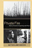 Private Fire: Robert Franciss Ecopoetry and Prose Matthew James Babcock