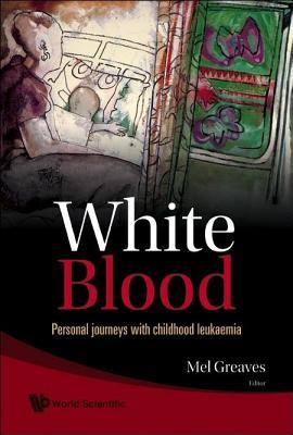 White Blood: Personal Journeys with Childhood Leukaemia Greaves Mel