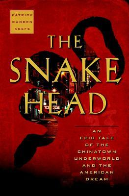 Snakehead: An Epic Tale of the Chinatown Underworld and the American Dream Patrick Radden Keefe