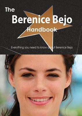 The Berenice Bejo Handbook - Everything You Need to Know about Berenice Bejo Emily Smith