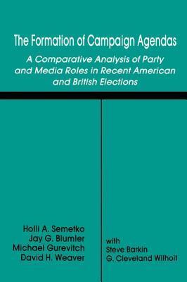 Formation of Campaign Agendas: A Comparative Analysis of Party and Media Roles in Recent American and British Elections Holli A. Semetko