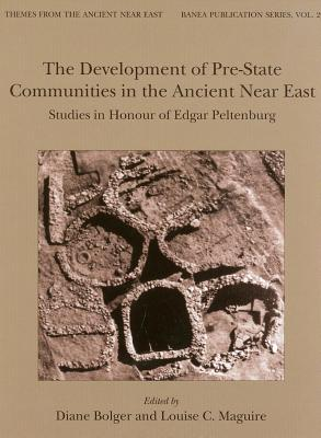 Development of Pre-State Communities in the Ancient Near East: Studies in Honour of Edgar Peltenburg Louise C. Maguire