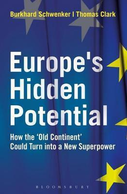 Europe S Hidden Potential: How the Old Continent Could Turn Into a New Superpower  by  Burkhard Schwenker