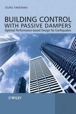 Building Control with Passive Dampers: Optimal Performance-Based Design for Earthquakes Izuru Takewaki