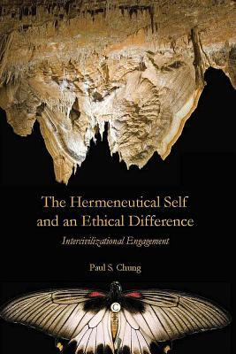 Hermeneutical Self and an Ethical Difference: Intercivilizational Engagement Paul S. Chung