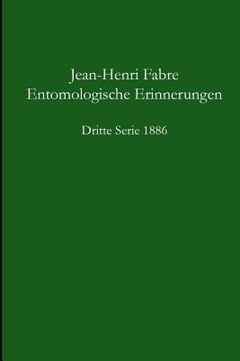 Entomologische Erinnerungen - 3.Serie 1886  by  Jean-Henri Fabre