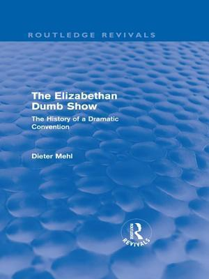 Elizabethan Dumb Show (Routledge Revivals): The History of a Dramatic Convention Dieter Mehl