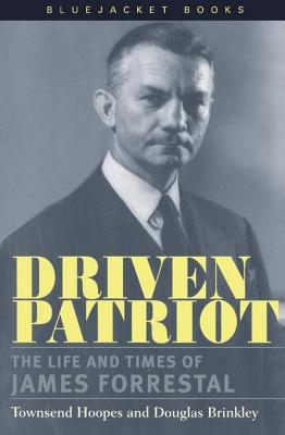 Driven Patriot: The Life and Times of James Forrestal  by  Townsend Hoopes