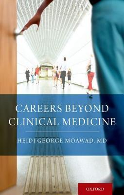 Careers Beyond Clinical Medicine  by  Heidi Moawad