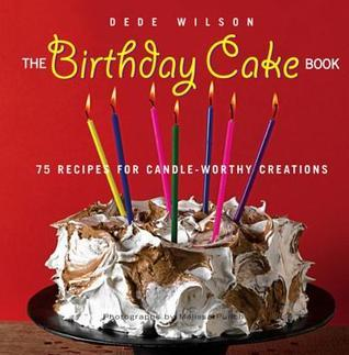 Birthday Cake Book: 75 Recipes for Candle-Worthy Creations Dede Wilson
