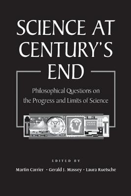 Science at Centurys End: Philosophical Questions on the Progress and Limits of Science  by  Martin Carrier