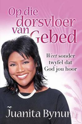 Op Die Dorsvloer Van Gebed: Weet Sonder Twyfel DAT God Jou Hoor Juanita Bynum