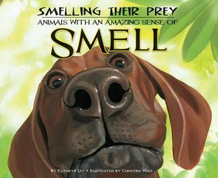 Smelling Their Prey: : Animals with an Amazing Sense of Smell Kathryn Lay