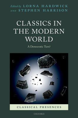 Classics in the Modern World: A Democratic Turn?  by  Lorna Hardwick